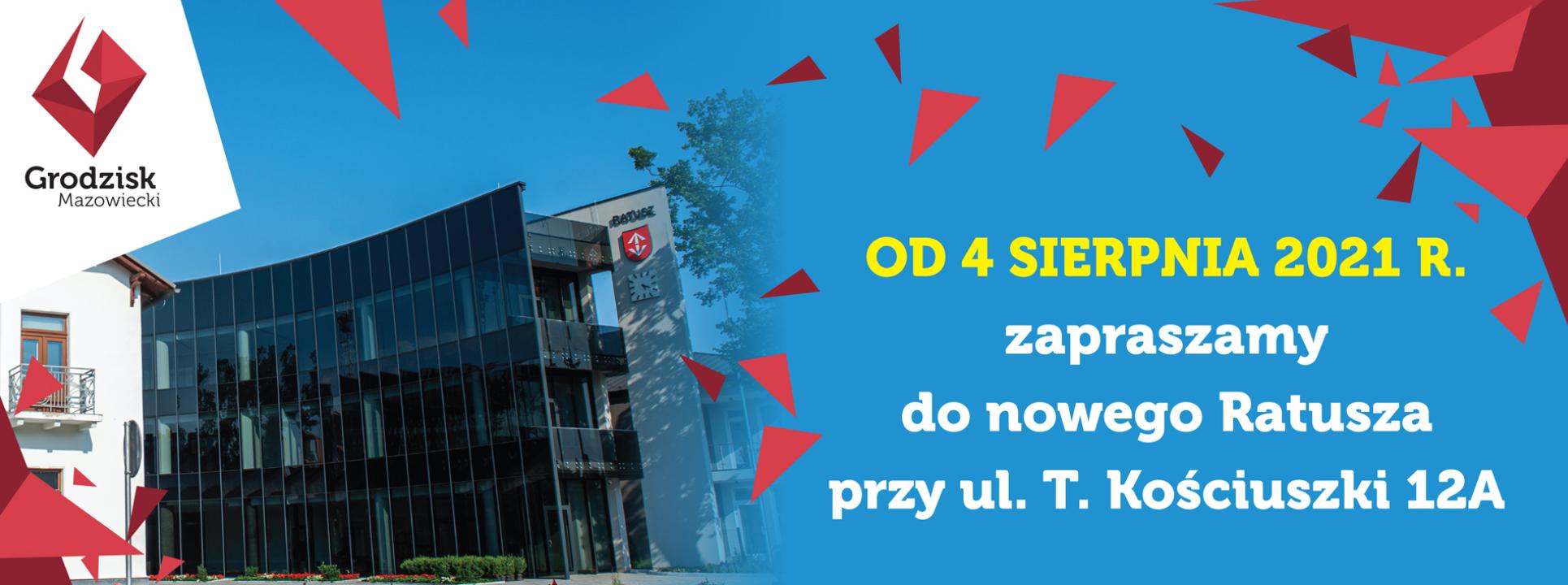 Grodzisk Mazowiecki OD 4 sierpnia 2021 r. zapraszamy do nowego Ratusza przy ul. T. Kościuszki 12A